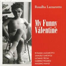 My Funny Valentine - CD Audio di Rosalba Lazzarotto