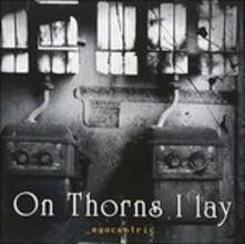 Egocentric - CD Audio di On Thorns I Lay