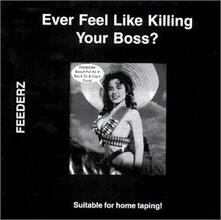 Ever Feel Like Killing Your Boss? - Vinile LP di Feederz