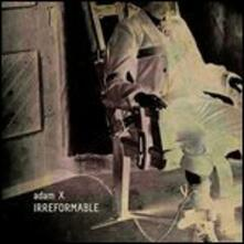 Irreformable - Vinile LP di Adam X
