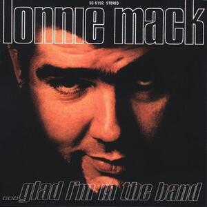Glad I'm in the Band - Vinile LP di Lonnie Mack